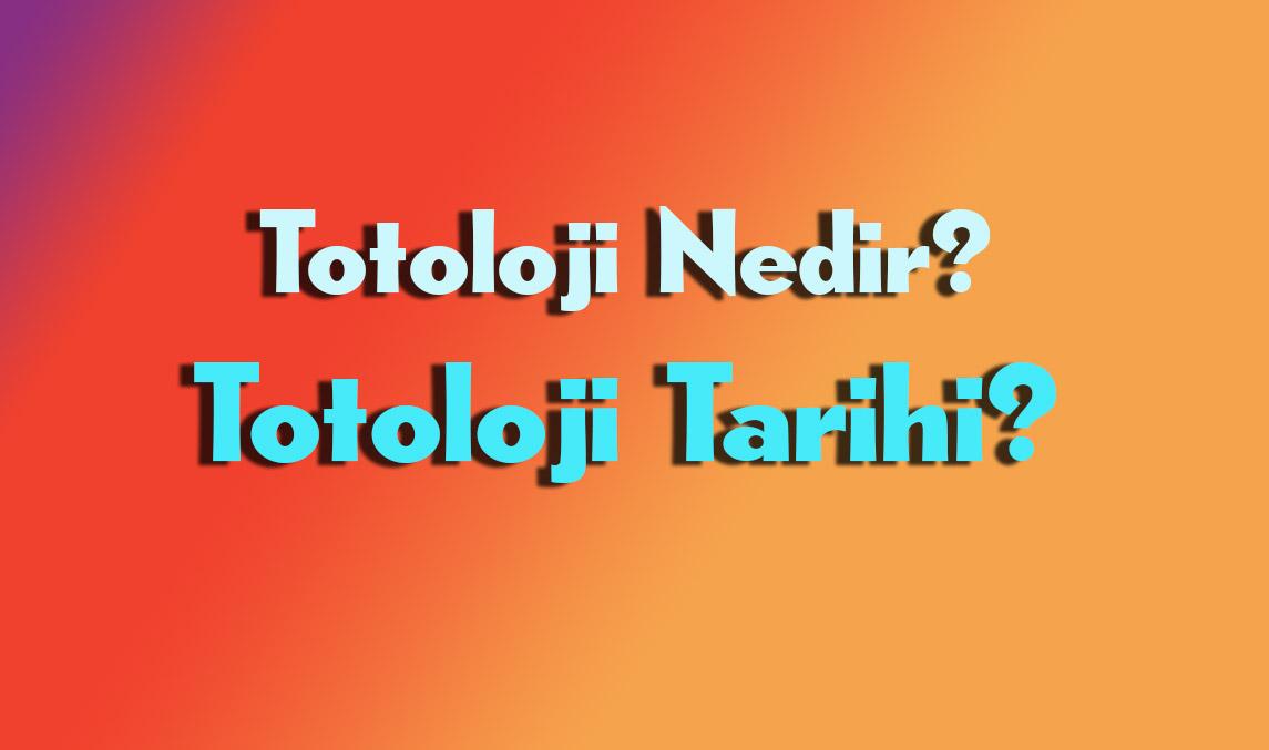 totoloji-nedir;totoloji-ne-demek;totoloji-tarihi
